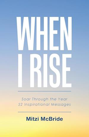 Bog, hæftet When I Rise: 52 Devotional Thoughts to Take You Through the Year af Mitzi McBride