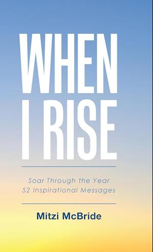 Bog, hardback When I Rise: 52 Devotional Thoughts to Take You Through the Year af Mitzi McBride