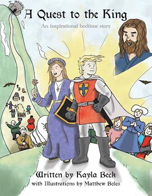 Bog, hæftet A Quest to the King: An Inspirational Bedtime Story af Kayla Beck