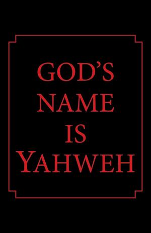God's Name is Yahweh