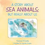 A Story about Sea Animals; But Really about Us
