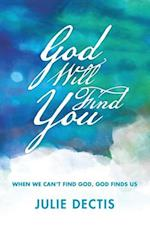 God Will Find You: When We Can't Find God, God Finds Us
