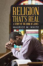 Religion That's Real: A Study of the Book of James af Maurice M. White