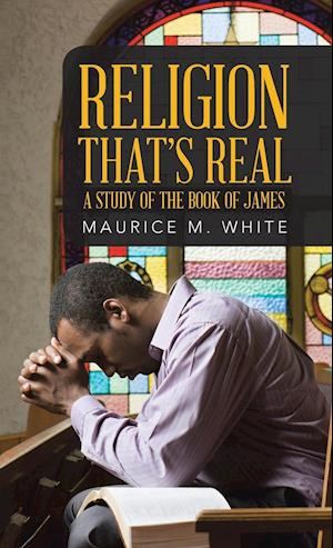 Bog, hardback Religion That's Real: A Study of the Book of James af Maurice M. White