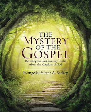 Bog, hæftet The Mystery of the Gospel: Revealing the First Century Truths About the Kingdom of God af Evangelist Victor a. Sackey