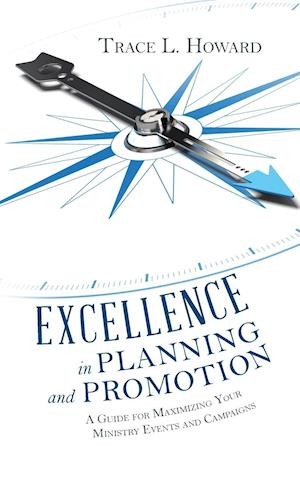 Bog, hæftet Excellence in Planning and Promotion: A Guide for Maximizing Your Ministry Events and Campaigns af Trace L. Howard