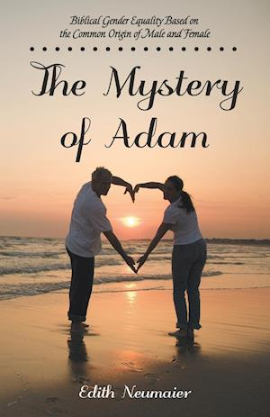 Bog, hæftet The Mystery of Adam: Biblical Gender Equality Based on the Common Origin of Male and Female af Edith Neumaier