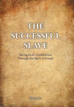 The Successful Slave: Seeing God's Faithfulness Through the Story of Joseph
