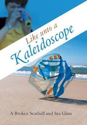Bog, hardback Like unto a Kaleidoscope af A Broken Seashell And Sea Glass