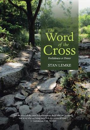 Bog, hardback The Word of the Cross: Foolishness or Power af Stan Lemke