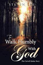 To Walk Humbly With God: The Carroll Kakac Story