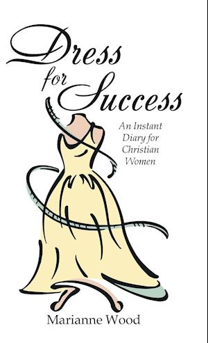 Bog, hardback Dress for Success: An Instant Diary for Christian Women af Marianne Wood