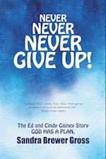Never Never Never Give Up!: The Ed and Cindy Gainey Story God Has a Plan.