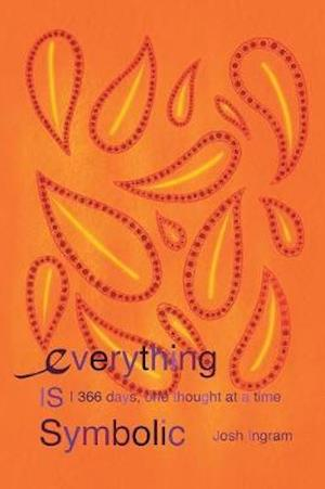 Everything Is Symbolic: 366 Days, One Thought at a Time