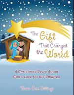 The Gift That Changed the World: A Christmas Story About God's Love for His Children