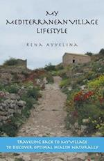 My Mediterranean Village Lifestyle: Traveling Back to My Village to Discover Optimal Health Naturally