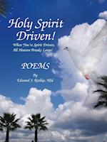 Holy Spirit Driven!: When You're Spirit Driven, All Heaven Breaks Loose!