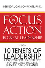 FOCUS in ACTION Is Great Leadership: 10 Tenets of Leadership & Professional Excellence