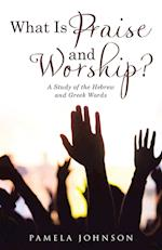 What Is Praise and Worship?: A Study of the Hebrew and Greek Words