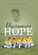 Uncommon Hope: One Team . . . One Town . . . One Tragedy . . . One Life-Changing Season.