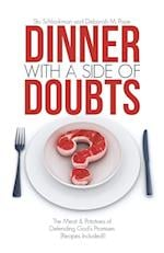 Dinner with a Side of Doubts: The Meat & Potatoes of Defending God?s Promises (Recipes Included!)