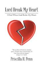Lord Break My Heart: I Died When God Broke My Heart