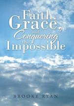 Faith, Grace, and Conquering the Impossible
