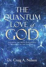 The Quantum Love of God: Exploring the Multi-Dimensional Mysteries of the Universe