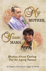 My Mother, Your Mama: Stories About Caring for an Aging Parent