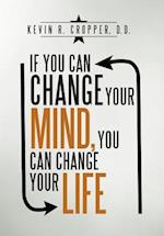 If You Can Change Your Mind, You Can Change Your Life.