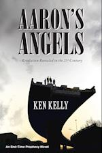Aaron's Angels: Revelation Revealed in the Twenty-First Century af Ken Kelly