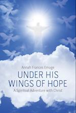 Under His Wings of Hope: A Spiritual Adventure with Christ