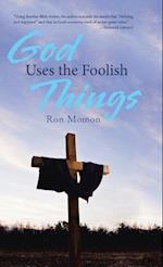 God Uses the Foolish Things af Ron Momon