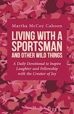 Living with a Sportsman and Other Wild Things: A Daily Devotional to Inspire Laughter and Fellowship with the Creator of Joy