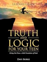 Leaders Guide Truth and Logic For Your Teen: Giving Our Teens a Solid Foundation of Truth