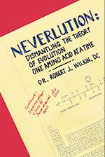 Neverlution: Dismantling the Theory of Evolution One Amino Acid at a Time