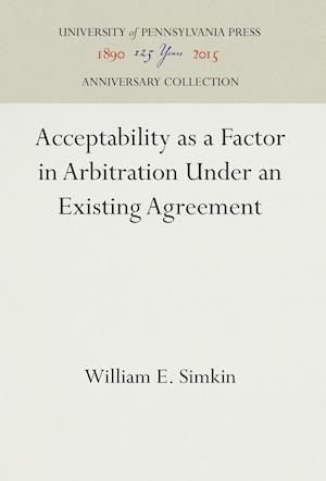 Bog, hardback Acceptability as a Factor in Arbitration Under an Existing Agreement af William E. Simkin