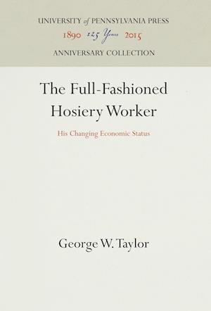 Bog, hardback The Full-Fashioned Hosiery Worker af George W. Taylor