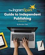 The Ingramspark Guide to Independent Publishing af Brendan Clark