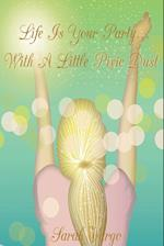 Life Is Your Party...with a Little Pixie Dust