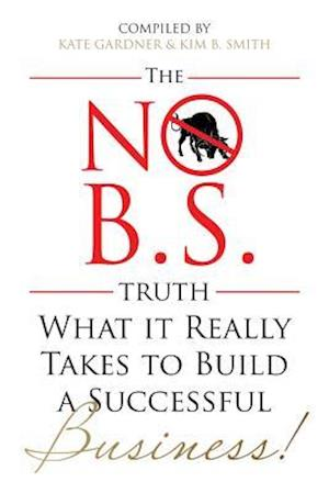 Bog, hæftet The No B.S Truth : What it Takes to Build a Successful Business