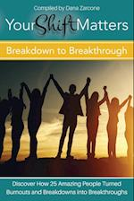 Your Shift Matters: Breakdown to Breakthrough