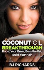 Coconut Oil Breakthrough: Boost Your Brain, Burn the Fat, Build Your Hair