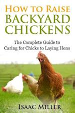How to Raise Backyard Chickens af Isaac Miller
