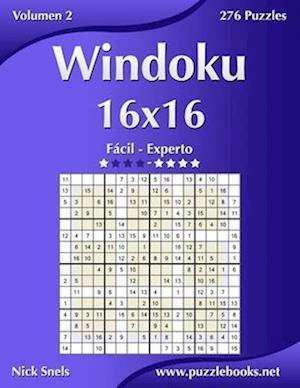 Windoku 16x16 - de Fácil a Experto - Volumen 2 - 276 Puzzles