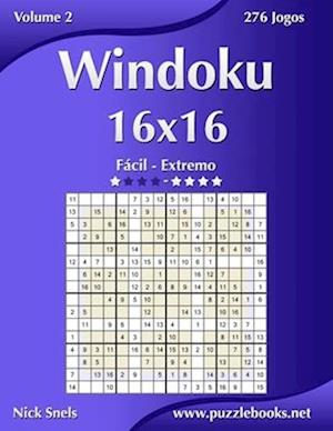 Windoku 16x16 - Fácil Ao Extremo - Volume 2 - 276 Jogos