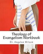 Theology of Evangelism Workbook af Dr Angulus D. Wilson Phd
