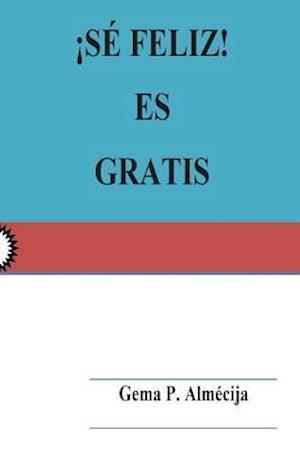 Bog, paperback Se Feliz! Es Gratis af Gema P. Almecija