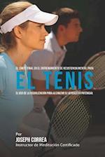 El Limite Final En El Entrenamiento de Resistencia Mental Para El Tenis