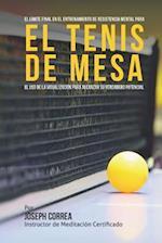 El Limite Final En El Entrenamiento de Resistencia Mental Para El Tenis de Mesa